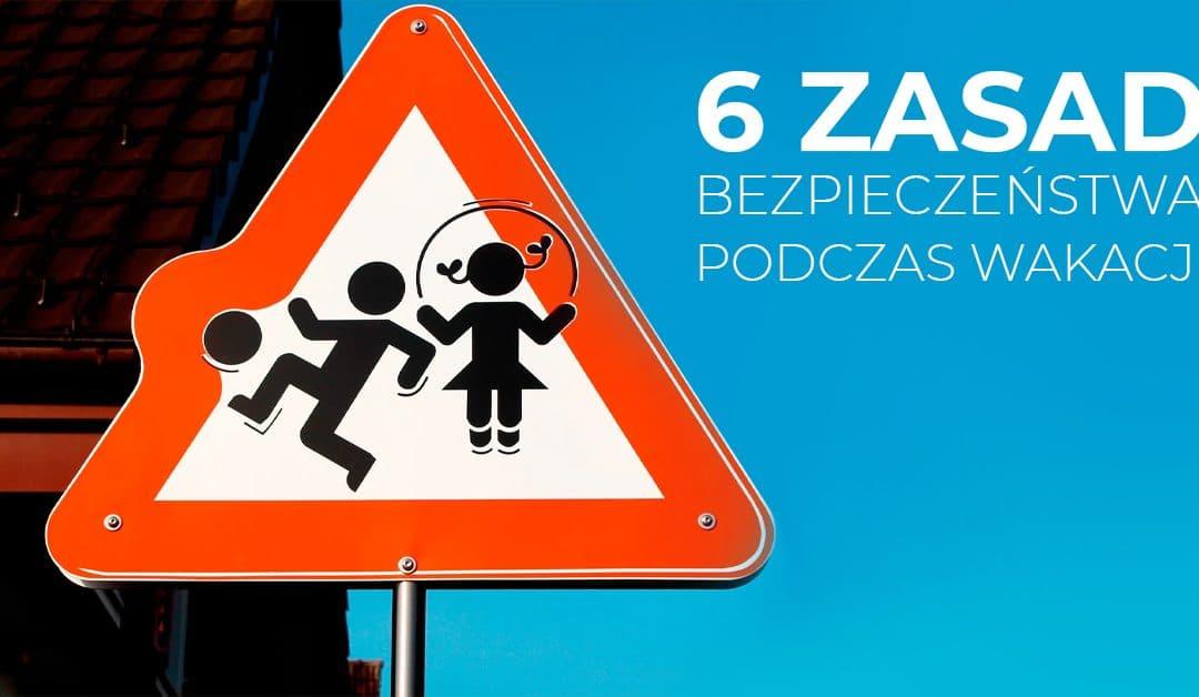 Dziecko bezpieczne w czasie wakacji – 6 zasad